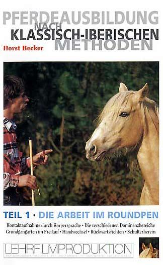 Pferdeausbildung nach Klassisch Iberischen Methoden I , Horst Becker