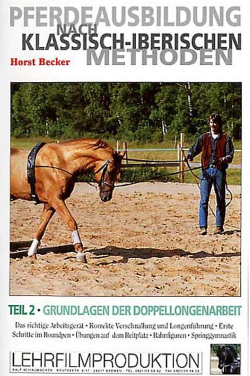 Pferdeausbildung nach Klassisch Iberischen Methoden II, Horst Becker